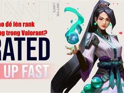 Làm sao để lên rank nhanh chóng trong Valorant?